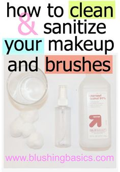 How to clean & sanitize your makeup & brushes. #springcleaning #blushingbasics