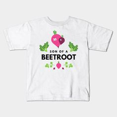 Son Of A Beetroot Funny Vegetable Quote - Beetroot - Kids T-Shirt | TeePublic