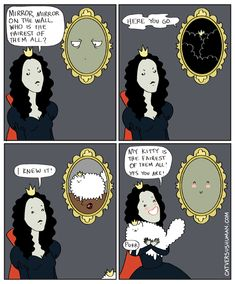 Mirror isn't lying. P.S. I have a collection of cat lady fairy tales . Snow White isn't in it though.