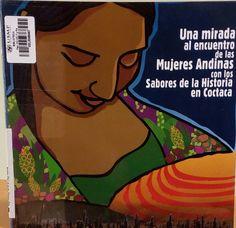 Título: Una mirada al encuentro de las mujeres andinas con los sabores de la historia en Coctaca /  Ubicación: FCCTP – Gastronomía – Tercer piso / Código: G/AR/ 641.5 M4