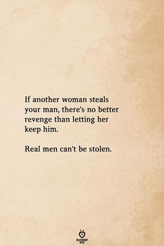 frases If Another Woman Steals Your Man, There's No Better Revenge Than Letting Her Wisdom Quotes, True Quotes, Quotes To Live By, Quotes Quotes, People Quotes, Lyric Quotes, Movie Quotes, Let It Be Quotes, Qoutes