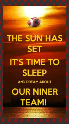 The sun has set its time to sleep and dream about our niner team!