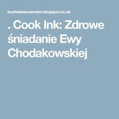. Cook Ink: Zdrowe śniadanie Ewy Chodakowskiej Fitness