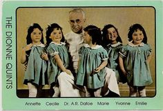 The Dionne Quintuplets (Identical) Born in 1934 in Canada. They were the first to survive infancy.