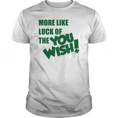 LUCK OF THE YOU WISH T Shirts, Hoodies. Get it here ==► https://www.sunfrog.com/Funny/LUCK-OF-THE-YOU-WISH-White-Guys.html?41382