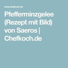 Pfefferminzgelee (Rezept mit Bild) von Saeros | Chefkoch.de