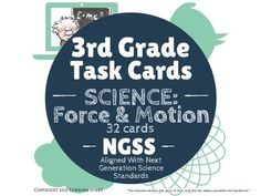 Finally, Task Cards specifically for the NGSS (Next Generation Science Standards)! *16 multiple choice *16 writing/drawing (great to get students thinking outside the box)  3rd Grade NGSS Task Cards - SCIENCE: Force & Motion (32 Cards)
