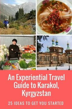 An experiential travel guide to Karakol, Kyrgyzstan with all you need to know for your trip -- what to do, see, eat, and where to trek.