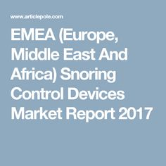 EMEA (Europe, Middle East And Africa) Snoring Control Devices Market Report 2017