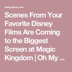 Scenes From Your Favorite Disney Films Are Coming to the Biggest Screen at Magic Kingdom   Oh My Disney