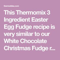 This Thermomix 3 Ingredient Easter Egg Fudge recipe is very similar to our White Chocolate Christmas Fudge recipe and also my 3 Ingredient Caramel Egg ! Christmas Fudge, Christmas Chocolate, Fudge Recipes, Chocolate Recipes, No Bake Fudge, Speckled Eggs, Creme Egg, Square Cakes, Thermomix