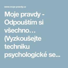 Moje pravdy - Odpouštím si všechno… (Vyzkoušejte techniku psychologické sebeanalýzy) Tarot, Nordic Interior, Detox, Health, Mantra, Zodiac, Astrology, Psychology Programs, Health Care