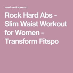 Rock Hard Abs - Slim Waist Workout for Women - Transform Fitspo