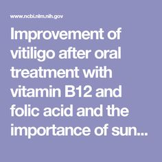 Improvement of vitiligo after oral treatment with vitamin B12 and folic acid and the importance of sun exposure.  - PubMed - NCBI
