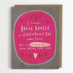 Being Single On Valentine's Day Can Suck, But It's So Much Better Than Dating Some Idiot / Friend Valentine Card, Funny Friend Valentine