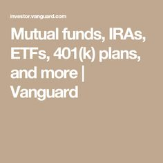 Mutual funds, IRAs, ETFs, 401(k) plans, and more | Vanguard