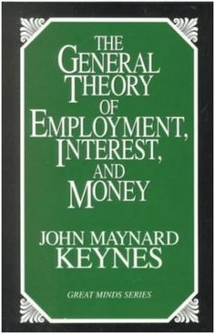 The General Theory of Employment, Interest, and Money - John Maynard Keynes (Economics)