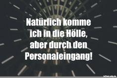 Natürlich komme ich in die Hölle, aber durch den Personaleingang! ... gefunden auf https://www.istdaslustig.de/spruch/3833 #lustig #sprüche #fun #spass