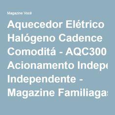 Aquecedor Elétrico Halógeno Cadence Comoditá - AQC300 Acionamento Independente - Magazine Familiagaspar