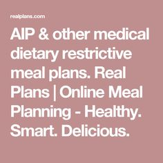 AIP & other medical dietary restrictive meal plans. Real Plans | Online Meal Planning - Healthy. Smart. Delicious.