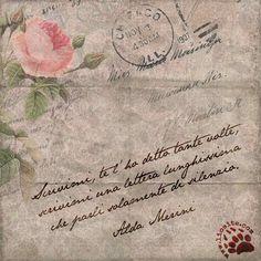 752. Scrivimi, te l'ho detto tante volte, scrivimi una lettera lunghissima che parli solamente di silenzio. Alda Merini