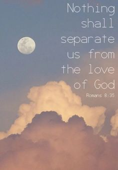 """ #Nothing shall separate us from the Love of God "" - #Bible - #Romans 8:35"