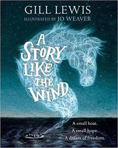 A Story Like the Wind: Amazon.co.uk: Gill Lewis, Jo Weaver: 9780192758958: Books