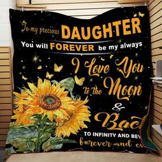 LHD Sunflower quilt - To my daughter - You will forever be my always Love Wife, I Love My Son, To My Daughter, Son Quotes From Mom, Sunflower Quilts, Kid Names, Family Quotes, Anniversary Gifts, Messages