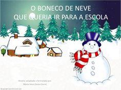 O BONECO DE NEVEQUE QUERIA IR PARA A ESCOLA História adaptada e formatada por:      Maria Jesus Sousa (Juca)