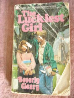 The Luckiest Girl - Beverly Cleary I think this book factored into my decision to move to California more than I know...
