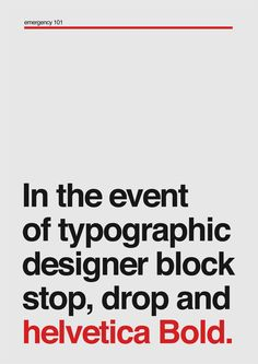 """in the even of typographic designer block stop, drop and helvetica bold"" haha"