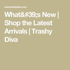What's New | Shop the Latest Arrivals | Trashy Diva