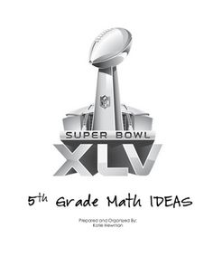 This unit was prepared and organized for the Super Bowl. I teach 5th grade, so it was all used in a 5th grade math classroom. Many ideas were taken...