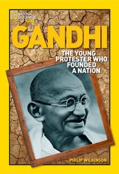 World History Biographies: Gandhi: The Young Protester Who Founded a Nation (National Geographic World History Biographies) by Philip Wilkinson,(Amazon.com).