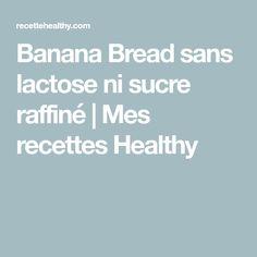 Banana Bread sans lactose ni sucre raffiné   Mes recettes Healthy