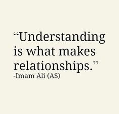 Understanding is what makes relationships. -Hazrat Ali (AS) Hazrat Ali Sayings, Imam Ali Quotes, Allah Quotes, Muslim Quotes, Quran Quotes, Religious Quotes, Wisdom Quotes, True Quotes, Words Quotes