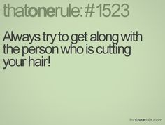 truth! LOL I can say this as a hair stylist! snippy snipp