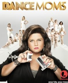 Dance Moms I watch this show all the time