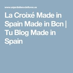 La Croixé Made in Spain Made in Bcn   Tu Blog Made in Spain
