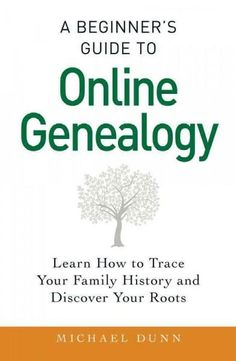 A Beginner's Guide to Online Genealogy: Learn How to Trace Your Family History and Discover Your Roots
