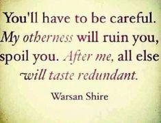 After me, all else will taste redundant...