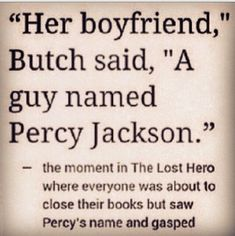 """Image may contain: text that says '""""Her boyfriend,"""" Butch said, """"A guy named Percy Jackson."""" the moment in The Lost Hero where everyone was about to close their books but saw Percy's name and gasped' Percy Jackson Fan Art, Percy Jackson Memes, Percy Jackson Books, Percy Jackson Fandom, Annabeth Chase, Percy And Annabeth, Magnus Chase, Ace Hood, Dibujos Percy Jackson"""
