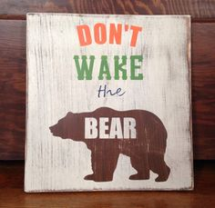 Don't wake the bear. Handpainted wood sign. Nursery decor, kids room, cabin, bedroom, rustic, woodland. by TinasTinkers on Etsy https://www.etsy.com/listing/228961715/dont-wake-the-bear-handpainted-wood-sign