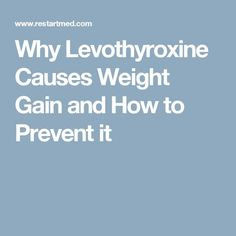 Why Levothyroxine Causes Weight Gain and How to Prevent it