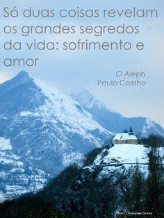 Só duas coisas revelam os grandes segredos da vida: sofrimento e amor. - Paulo Coelho - www.comunidadcoelho.com - www.paulocoelhoblog.com