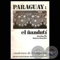 PARAGUAY: EL ÑANDUTÍ  Textos: JOSEFINA PLÁ y GUSTAVO GONZÁLEZ  Fotografía: J...
