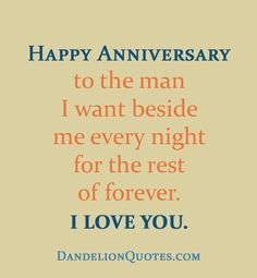 Happy Anniversary to the man I want beside me every night for the rest of forever. I love you.