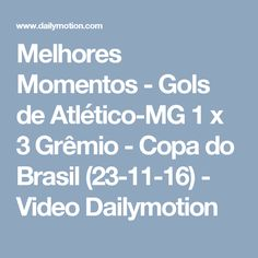 Melhores Momentos - Gols de Atlético-MG 1 x 3 Grêmio - Copa do Brasil (23-11-16) - Video Dailymotion