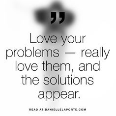 Wisdom Quotes : QUOTATION - Image : As the quote says - Description Love your problems — really love them, and the solutions appear. Emo Quotes, Wisdom Quotes, Words Quotes, Wise Words, Sayings, Quotes For Kids, Quotes To Live By, Love Quotes, Inspirational Quotes