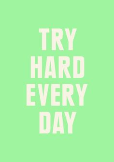 Try Hard Every Day. #motivation #positive #quotes #words